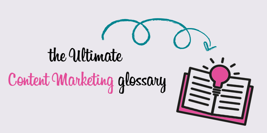 The ultimate content marketing terms glossary