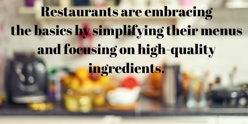 Restaurants are embracingthe basics by simplifying their menus and focusing on high-quality ingredients